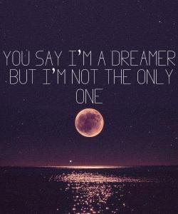 you say I'm a dreamer