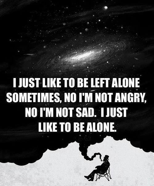 Sometimes I want to be alone
