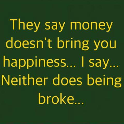 They say that money can't buy you happiness