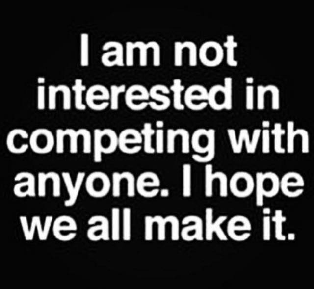 I'm not interested in competing I hope we all make it