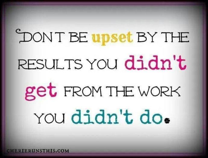 Don't be upset by the results you didn't get