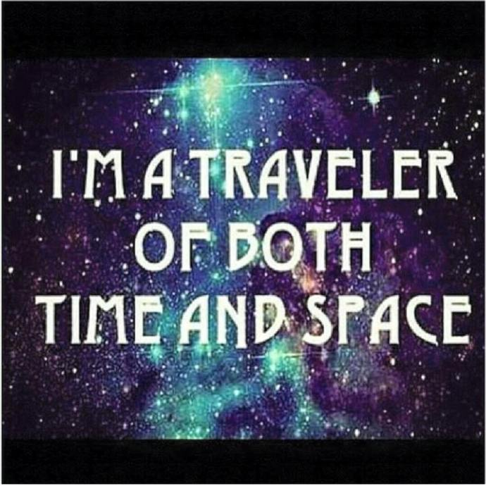 I'm a traveler of both time and space