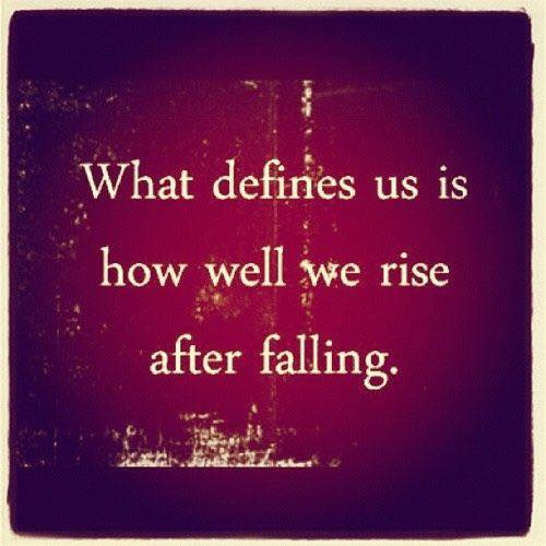 What defines us is not how we fall