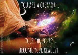 You are creator, your thoughts become reality