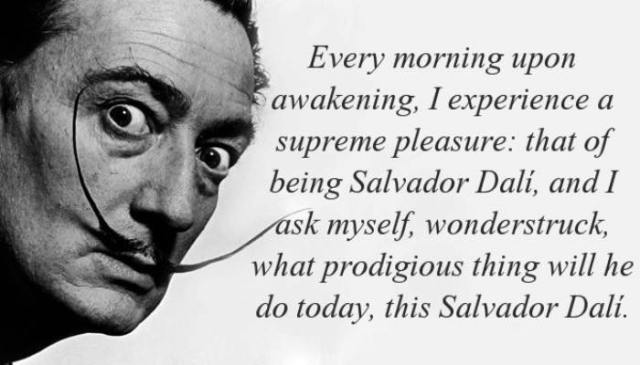 every morning upon awakening... Salvador Dali