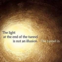 the light at the end  of the  tunnel is not an illusion
